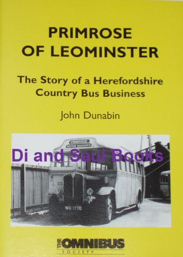 Primrose of leominster - The Story of a Herefordshire Country Bus Business, by John Dunabin